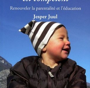 Regarde... ton enfant est compétent : Renouveler la parentalité et l'éducation