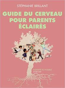 Guide du cervau pour parents éclairés Stéphanie Brillant