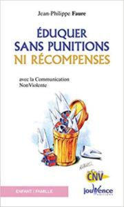 Eduquer sans punitions ni récompenses Jean Philippe Faure