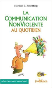 La communication non violente au quotidien Marshall Resenberg