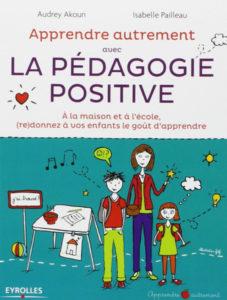 La pédagogie positive Audrey Akoun Isabelle Pailleau