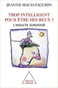 Trop intelligent pour être heureux Jeanne Siaud Facchin
